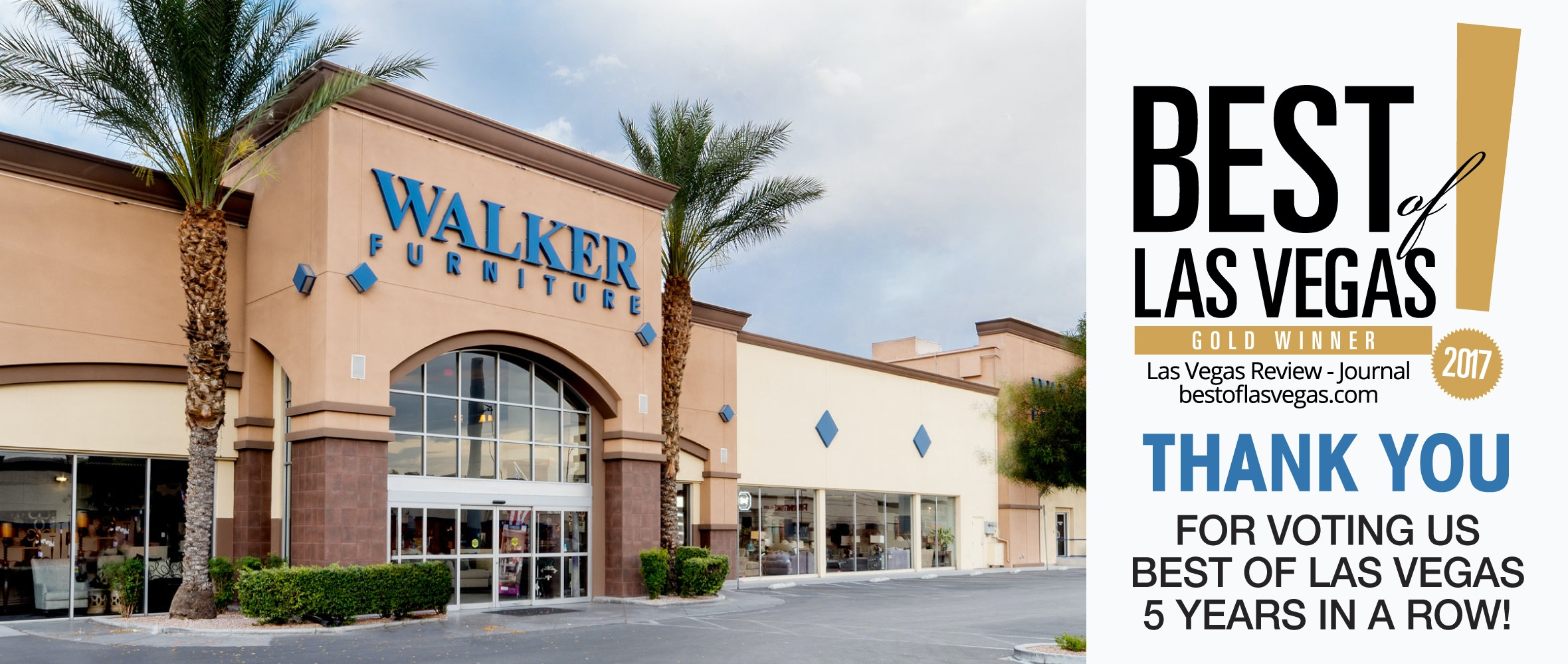 Thank for voting us Best of Las Vegas for 5 years in a row  Same day  delivery from Walker Furniture. Walker Furniture Store   Largest Selection of Furniture in Las Vegas